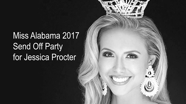 Miss Alabama 2017 Send Off Party for our very own Miss Alabama 2017 and Miss Leeds Area 2017, Jessica Procter, Sunday, August 20, 2017 2-4p | 205.699.5001